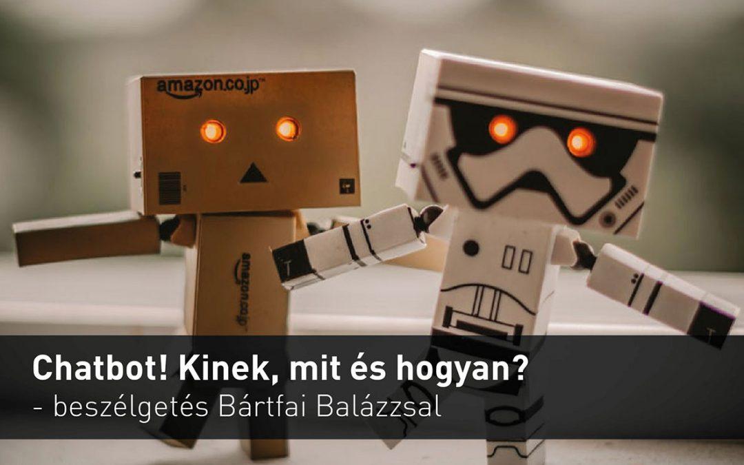 Chatbot! Kinek, mit és hogyan érdemes? – beszélgetés Bártfai Balázzsal