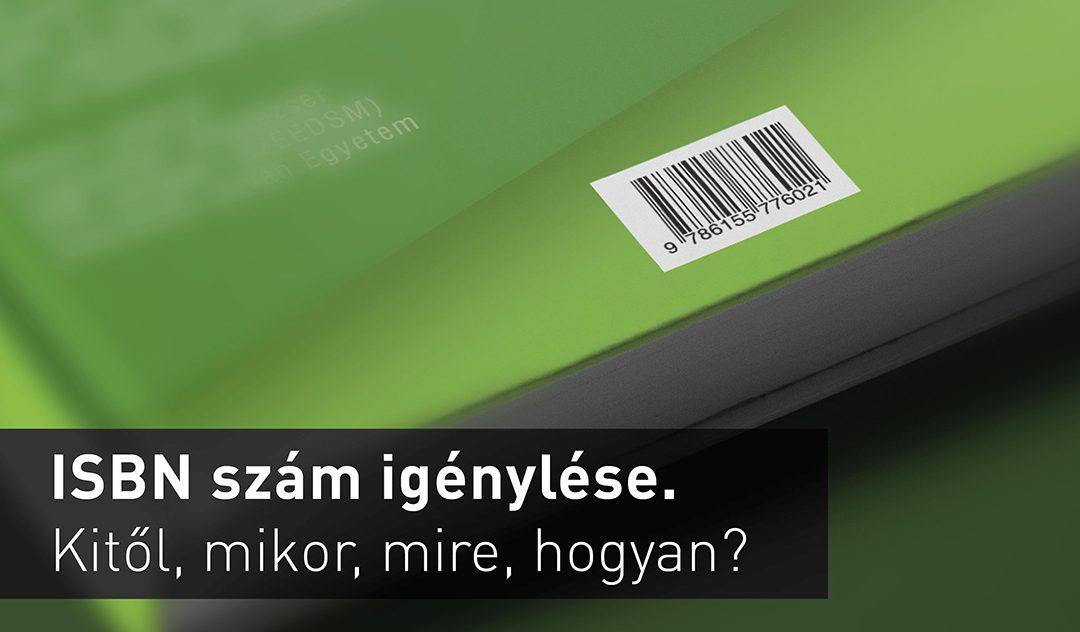 ISBN szám igénylése. Kitől, mikor, mire, hogyan? Kérdések és válaszok.